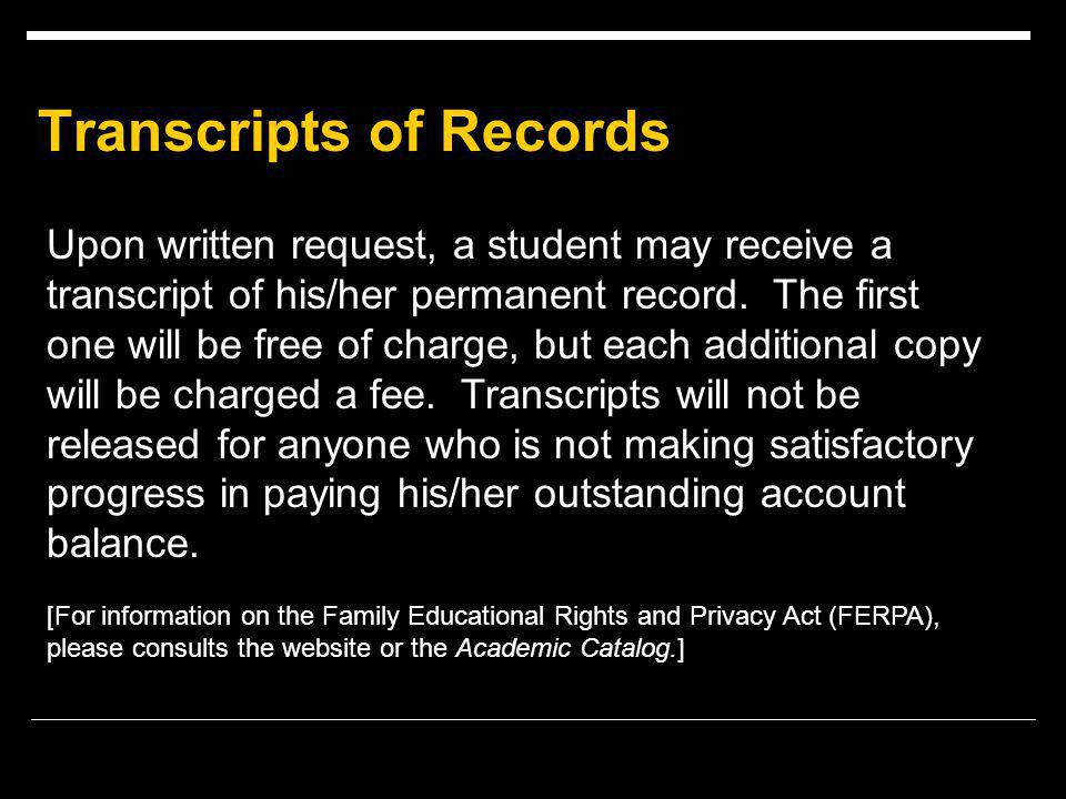 Transcripts of Records Upon written request, a student may receive a transcript of his/her permanent record.