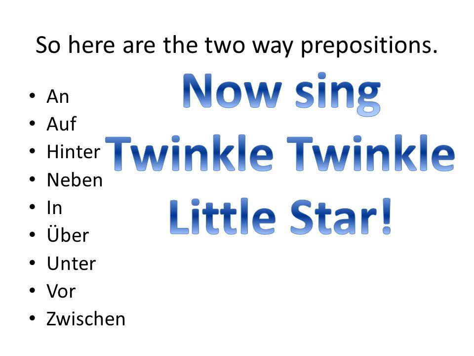 So here are the two way prepositions. An Auf Hinter Neben In Über Unter Vor Zwischen