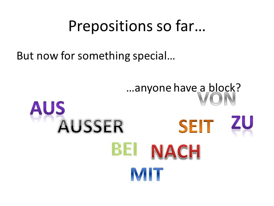 Prepositions so far… But now for something special… …anyone have a block
