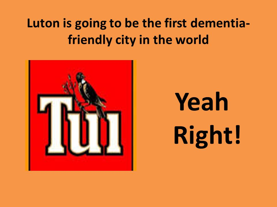 Luton is going to be the first dementia- friendly city in the world Yeah Right!