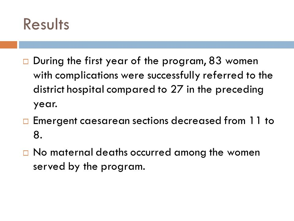 Results  During the first year of the program, 83 women with complications were successfully referred to the district hospital compared to 27 in the preceding year.