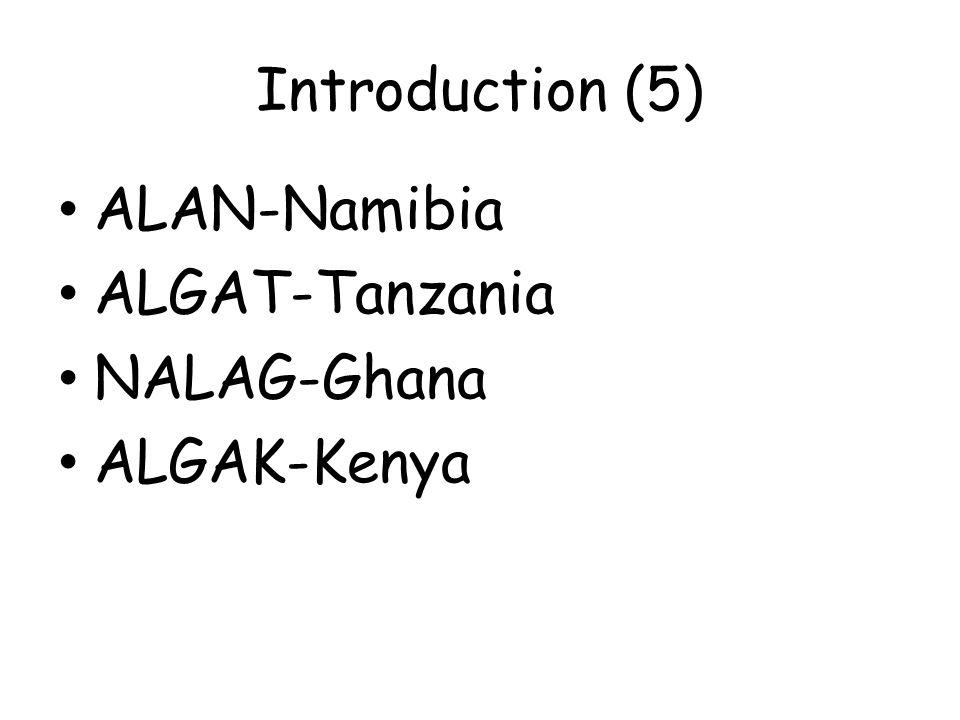 Introduction (5) ALAN-Namibia ALGAT-Tanzania NALAG-Ghana ALGAK-Kenya