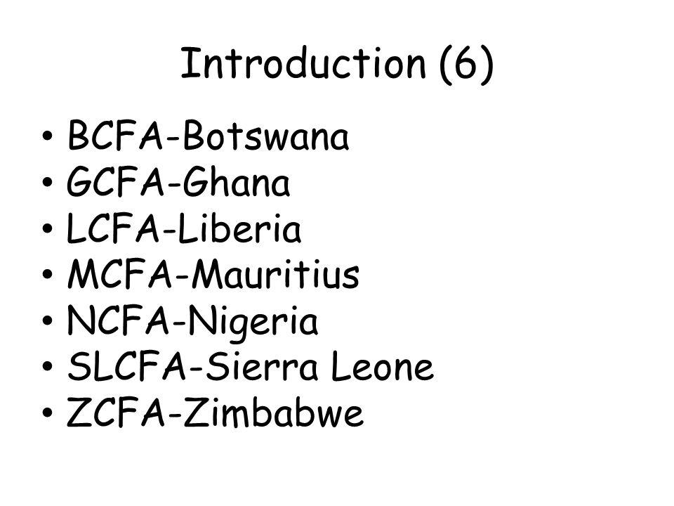 Introduction (6) BCFA-Botswana GCFA-Ghana LCFA-Liberia MCFA-Mauritius NCFA-Nigeria SLCFA-Sierra Leone ZCFA-Zimbabwe