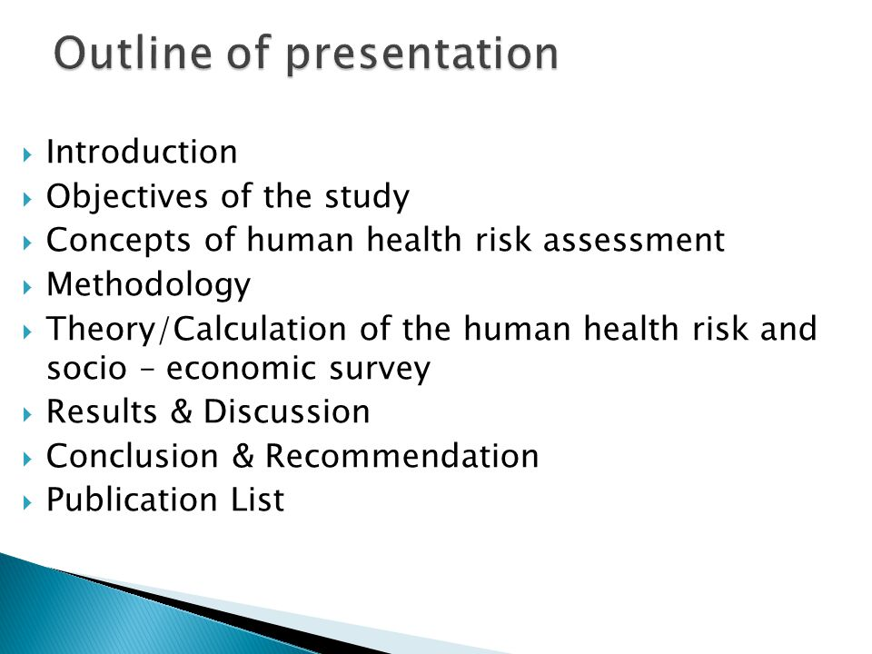  Introduction  Objectives of the study  Concepts of human health risk assessment  Methodology  Theory/Calculation of the human health risk and socio – economic survey  Results & Discussion  Conclusion & Recommendation  Publication List