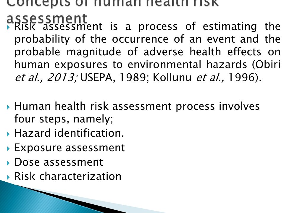  Risk assessment is a process of estimating the probability of the occurrence of an event and the probable magnitude of adverse health effects on human exposures to environmental hazards (Obiri et al., 2013; USEPA, 1989; Kollunu et al., 1996).