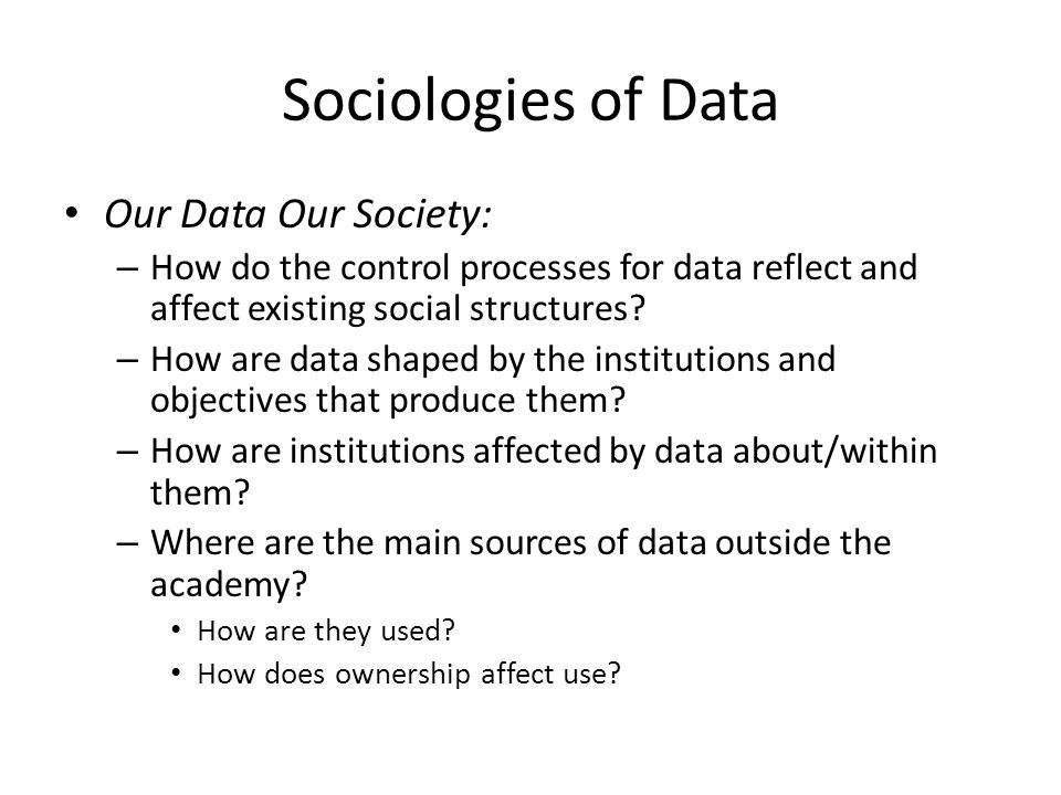 Our Data Our Society: – How do the control processes for data reflect and affect existing social structures.