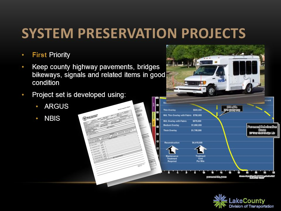 SYSTEM PRESERVATION PROJECTS First Priority Keep county highway pavements, bridges bikeways, signals and related items in good condition Project set is developed using: ARGUS NBIS