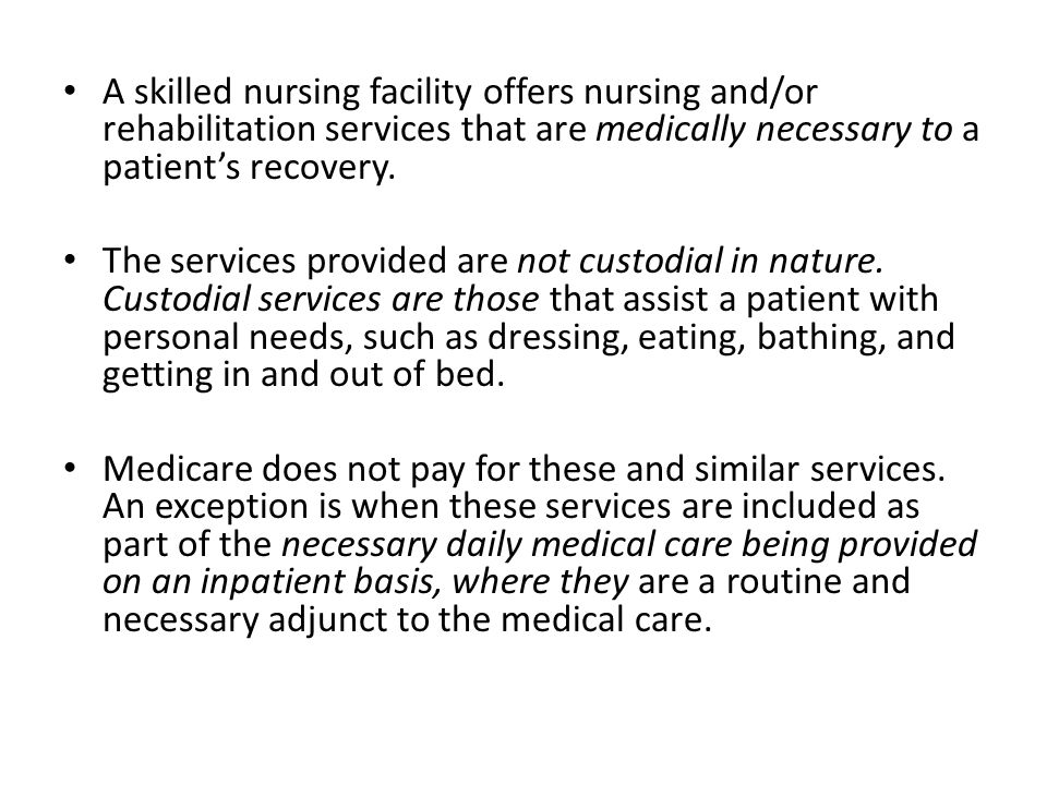 A skilled nursing facility offers nursing and/or rehabilitation services that are medically necessary to a patient's recovery.