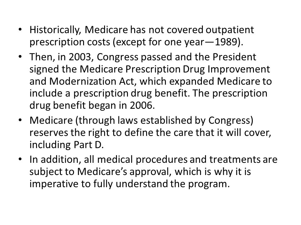 Historically, Medicare has not covered outpatient prescription costs (except for one year—1989).