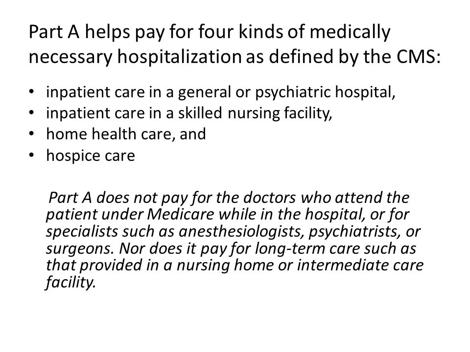 To qualify for payment by Medicare, the terminal nature of the patient's illness must be certified by a physician and the hospice Medical Director; the anticipated life expectancy must be six months or less; the patient must choose to use hospice care benefits rather than regular Medicare coverage for the treatment of the terminal illness (the usual Medicare coverage is still available for medical expenses not related to the terminal illness); and the care must be provided by a hospice care agency that is approved by Medicare.