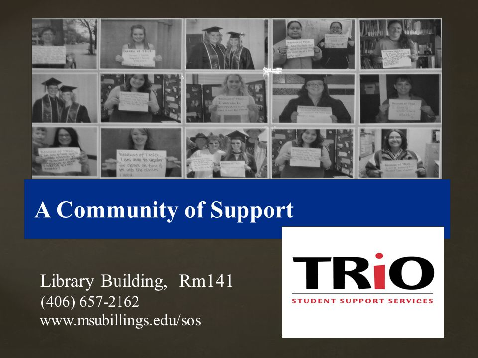 { A Community of Support Library Building, Rm141 (406) 657-2162 www.msubillings.edu/sos