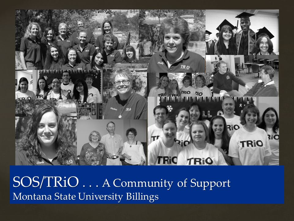 SOS/TRiO... A Community of Support Montana State University Billings