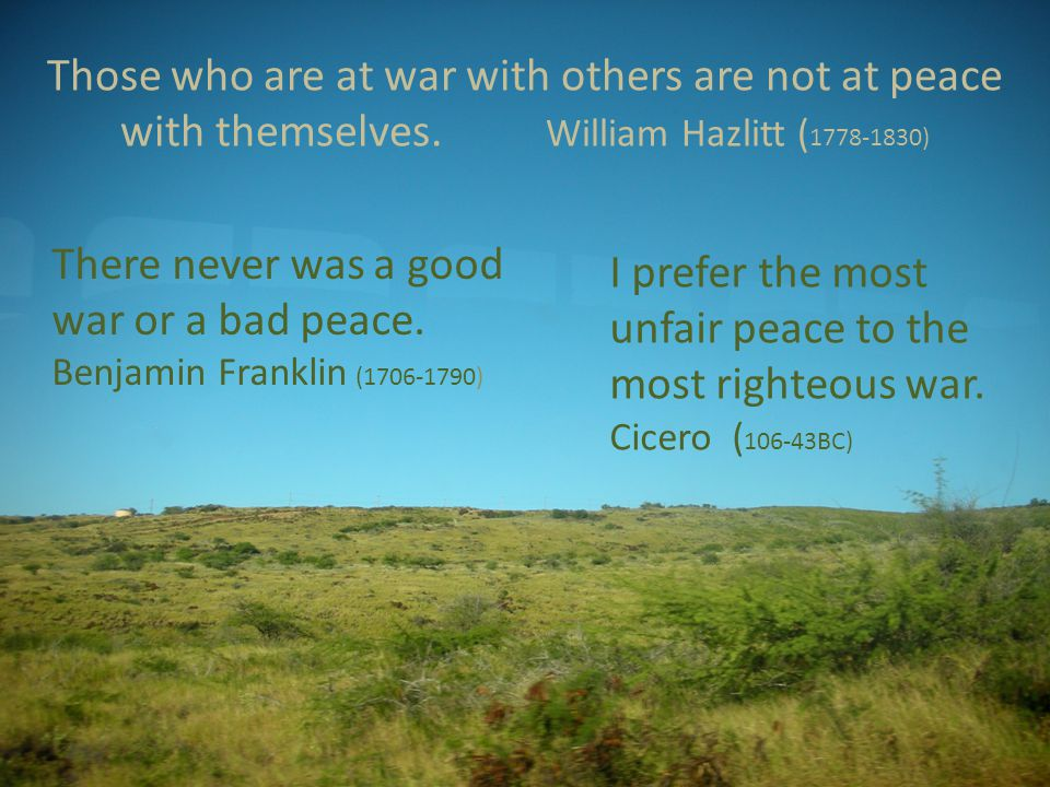 Those who are at war with others are not at peace with themselves.