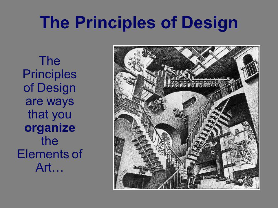 The Principles of Design The Principles of Design are ways that you organize the Elements of Art…