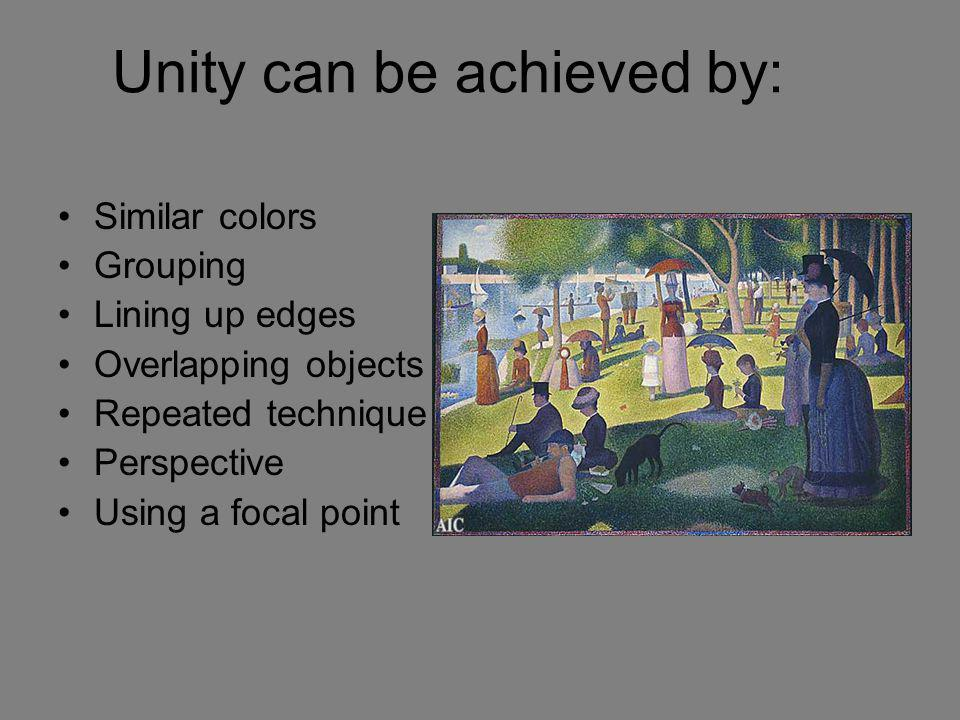 Unity can be achieved by: Similar colors Grouping Lining up edges Overlapping objects Repeated technique or texture Perspective Using a focal point