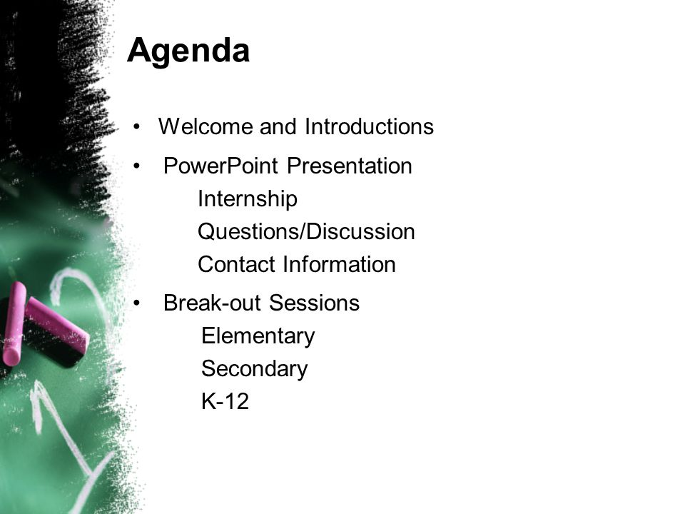 Agenda Welcome and Introductions PowerPoint Presentation Internship Questions/Discussion Contact Information Break-out Sessions Elementary Secondary K