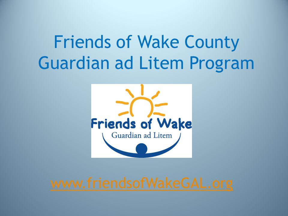 Friends of Wake County Guardian ad Litem Program www.friendsofWakeGAL.org