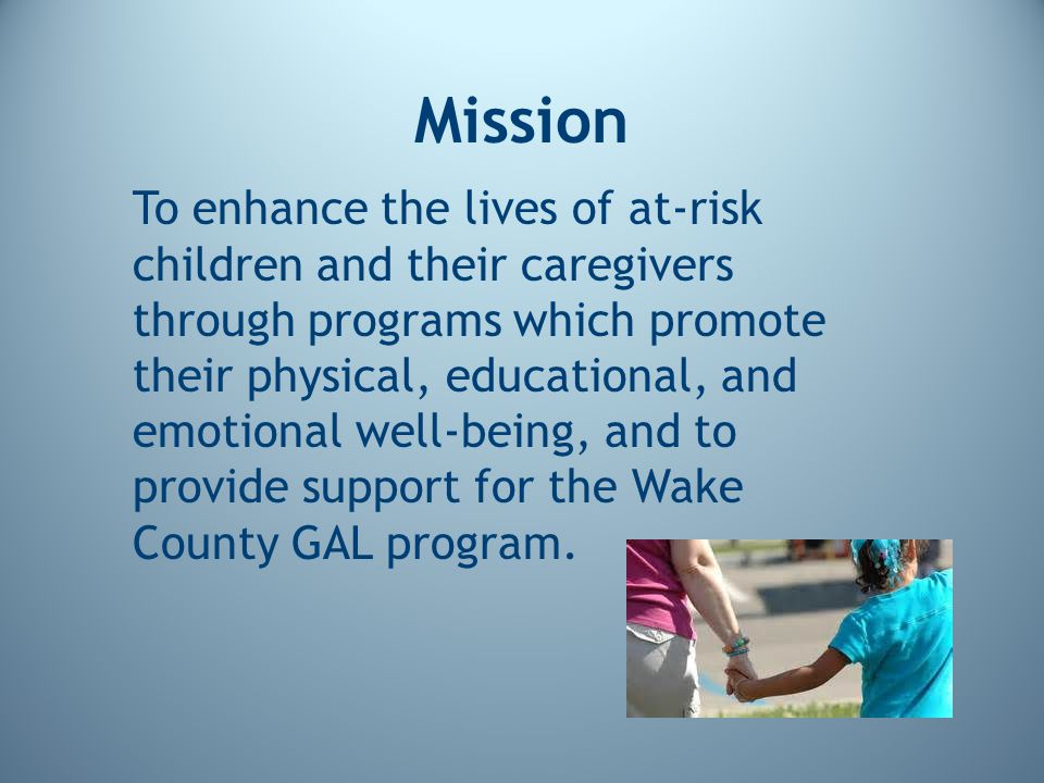 Mission To enhance the lives of at-risk children and their caregivers through programs which promote their physical, educational, and emotional well-b