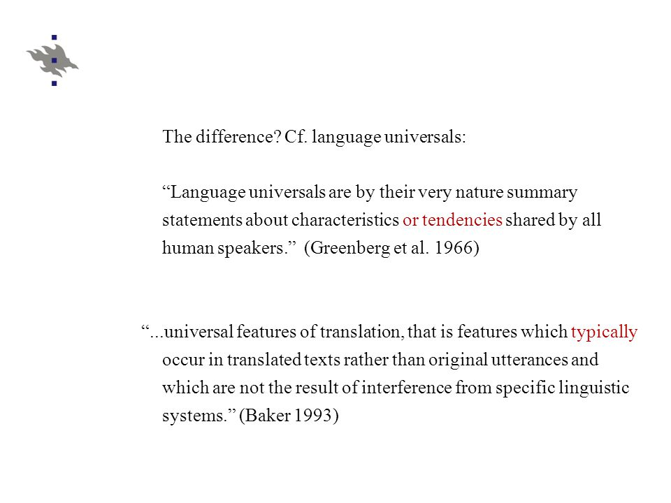 Universals not just linguistic features A variety of 'universals' suggestions in linguistics E.g.