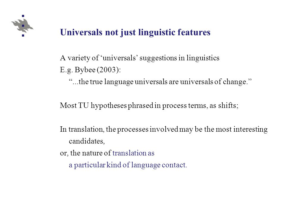 Not an exclusive focus The quest for universals is not the only 'core' issue in understanding translation.