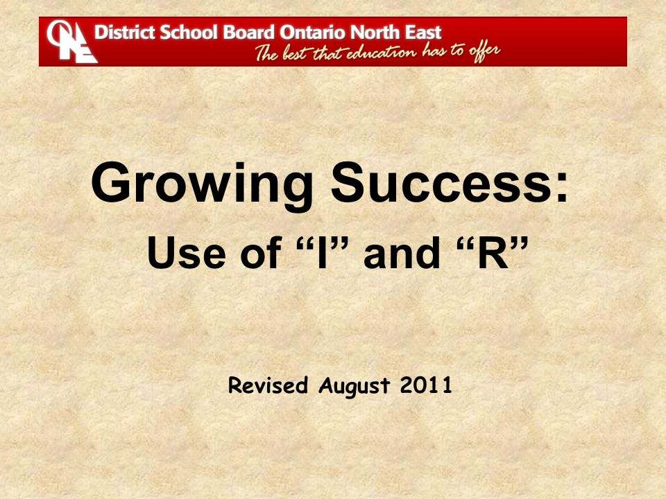 Revised August 2011 Growing Success: Use of I and R