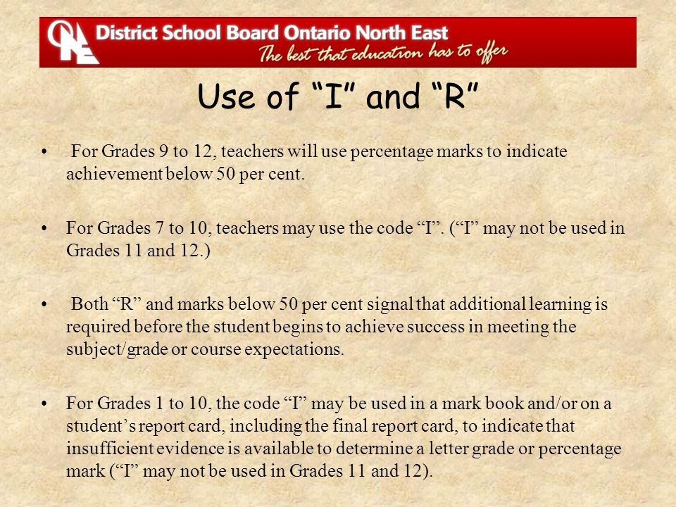Use of I and R For Grades 9 to 12, teachers will use percentage marks to indicate achievement below 50 per cent.