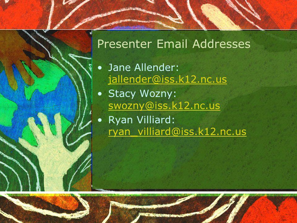 Presenter Email Addresses Jane Allender: jallender@iss.k12.nc.us jallender@iss.k12.nc.us Stacy Wozny: swozny@iss.k12.nc.us swozny@iss.k12.nc.us Ryan Villiard: ryan_villiard@iss.k12.nc.us ryan_villiard@iss.k12.nc.us