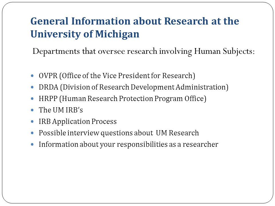 General Information about Research at the University of Michigan Departments that oversee research involving Human Subjects: OVPR (Office of the Vice