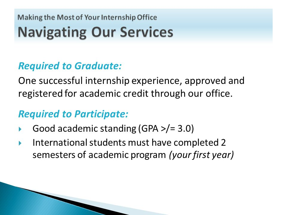 Required to Graduate: One successful internship experience, approved and registered for academic credit through our office.