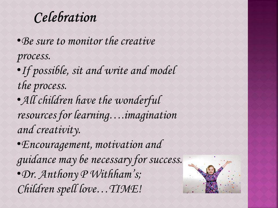 Collaboration This is a special opportunity for you to be with your child: Write down stories that your child dictates to you.