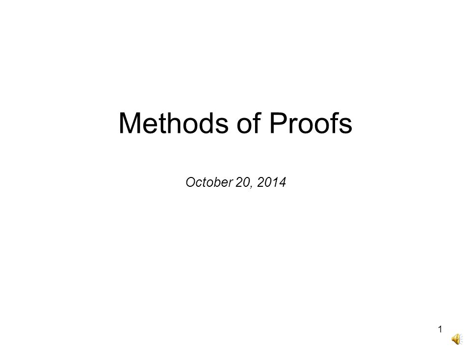 Methods of Proofs October 20, 2014 1