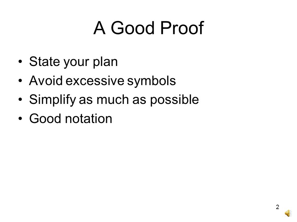 A Good Proof State your plan Avoid excessive symbols Simplify as much as possible Good notation 2