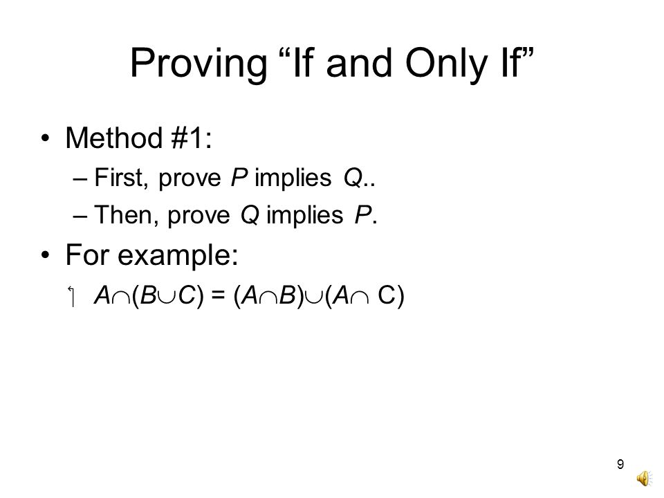 Proving If and Only If Method #1: –First, prove P implies Q..