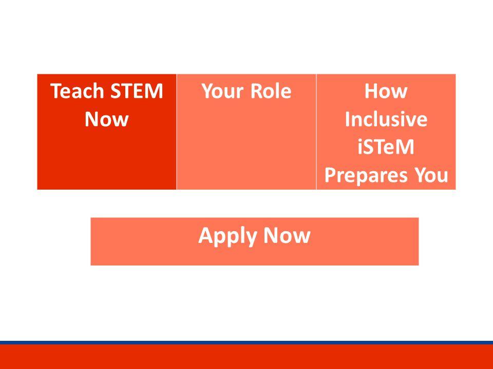 Teach STEM Now Your RoleHow Inclusive iSTeM Prepares You Apply Now