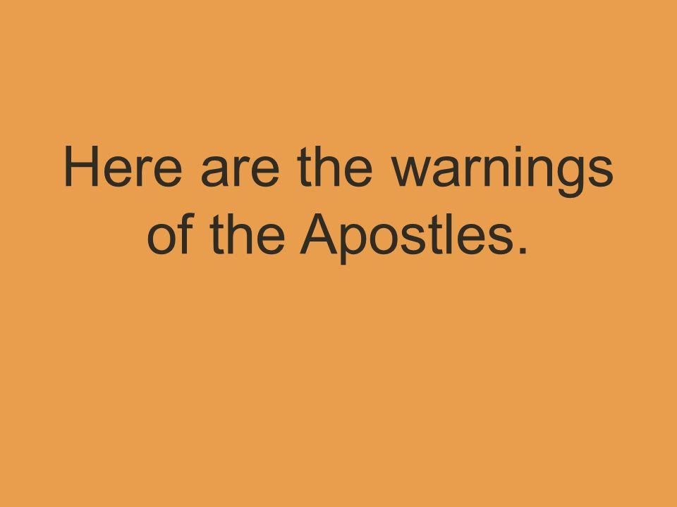 Here are the warnings of the Apostles.