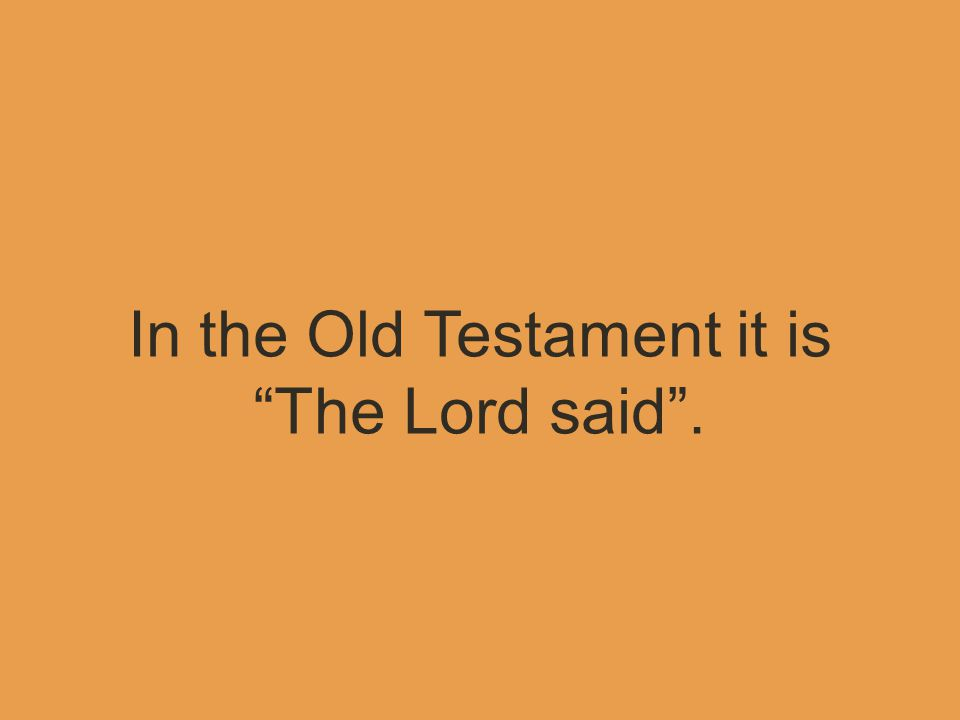 In the Old Testament it is The Lord said .