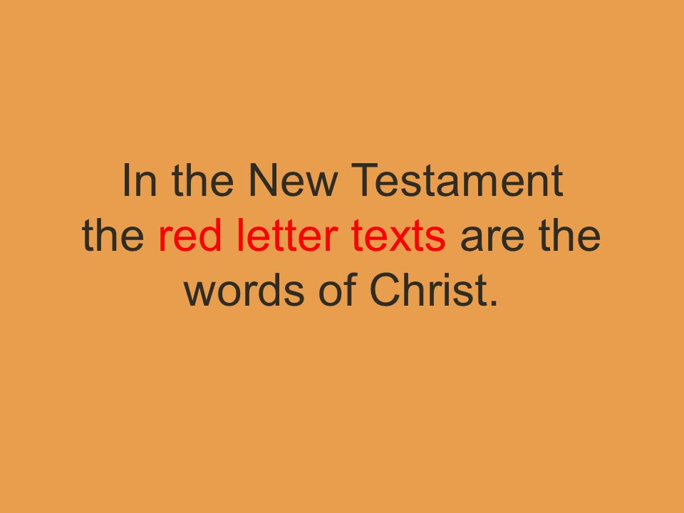 In the New Testament the red letter texts are the words of Christ.