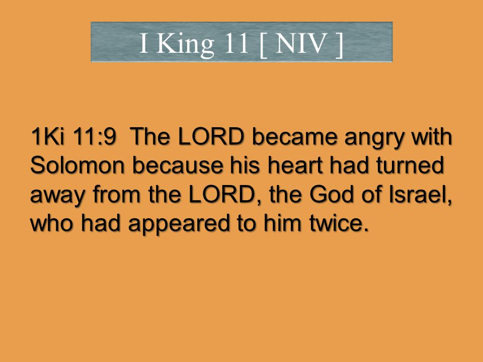 1Ki 11:9 The LORD became angry with Solomon because his heart had turned away from the LORD, the God of Israel, who had appeared to him twice.