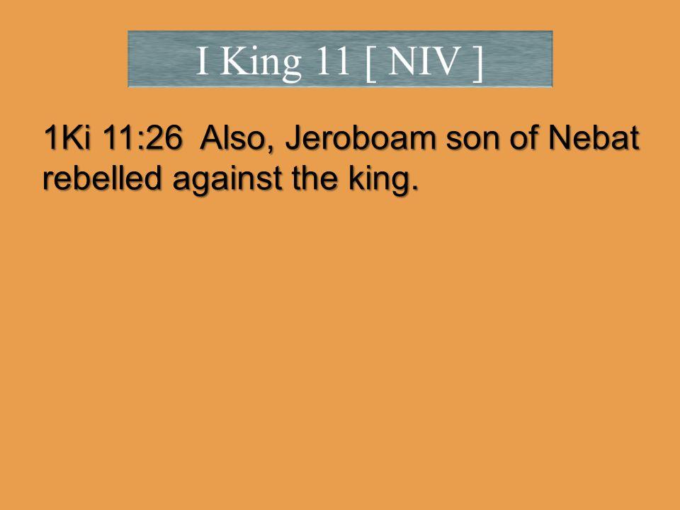 1Ki 11:26 Also, Jeroboam son of Nebat rebelled against the king.