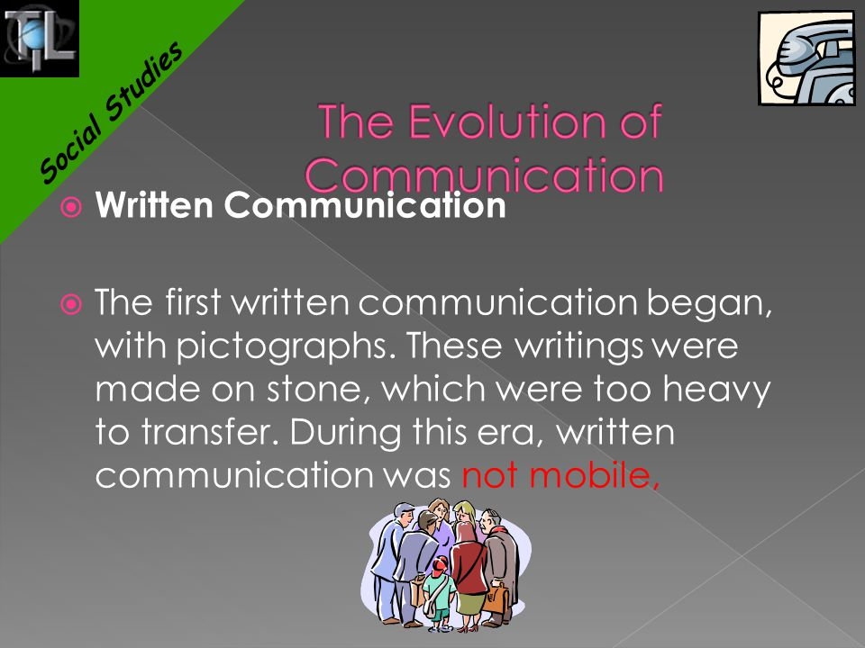  Written Communication  The first written communication began, with pictographs. These writings were made on stone, which were too heavy to transfer