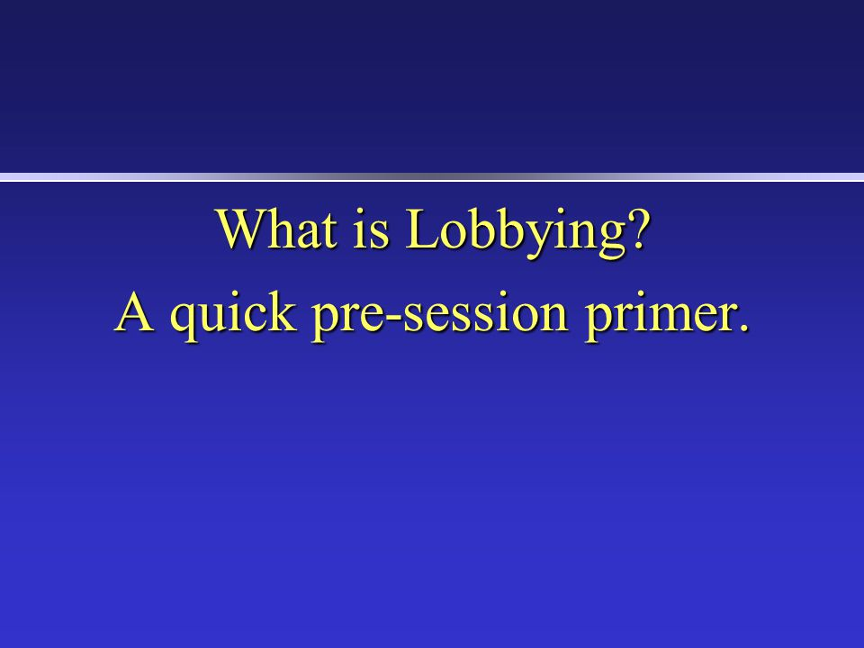 What is Lobbying? A quick pre-session primer.