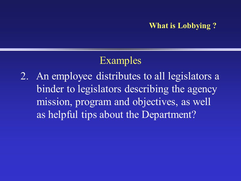 What is Lobbying .Examples 2.