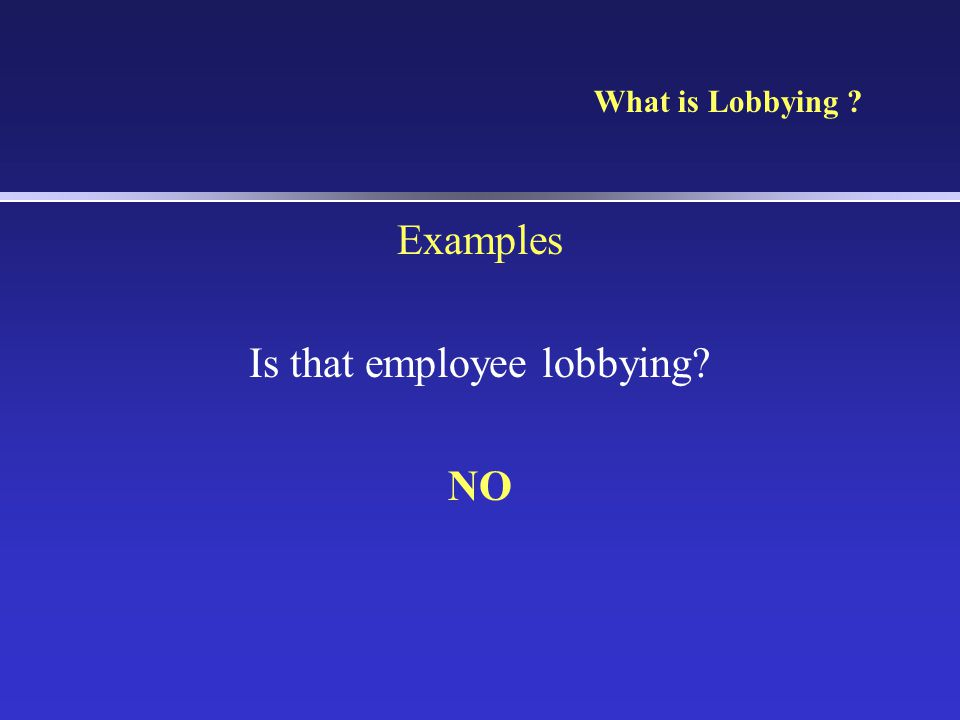 What is Lobbying ? Examples Is that employee lobbying? NO