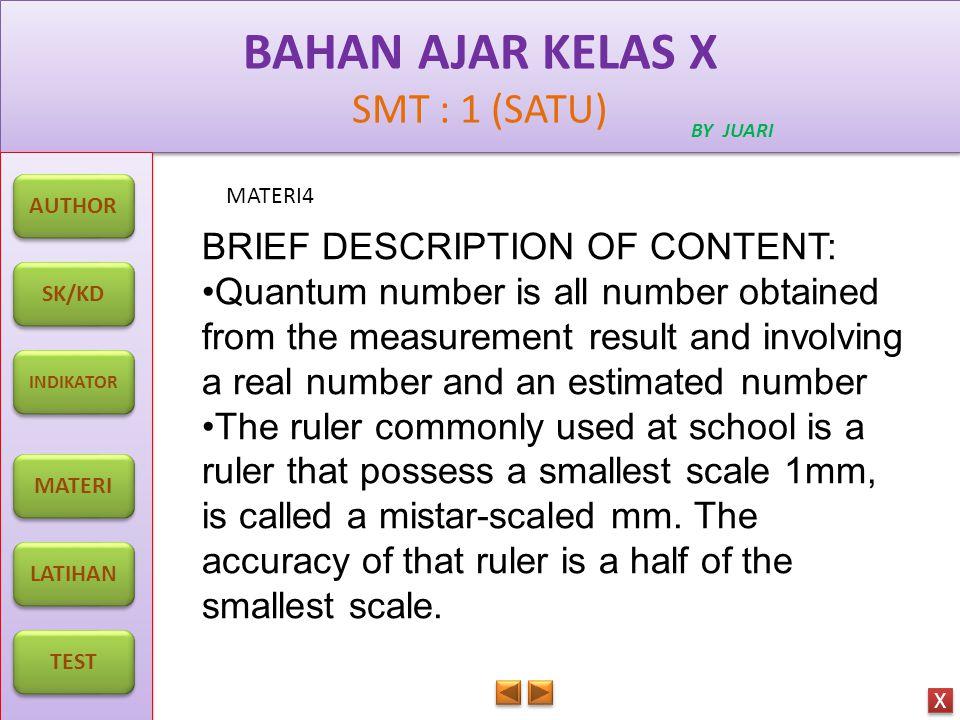 BAHAN AJAR KELAS X SMT : 1 (SATU) BAHAN AJAR KELAS X SMT : 1 (SATU) BY JUARI MATERI5 AUTHOR SK/KD INDIKATOR MATERI LATIHAN TEST X X.
