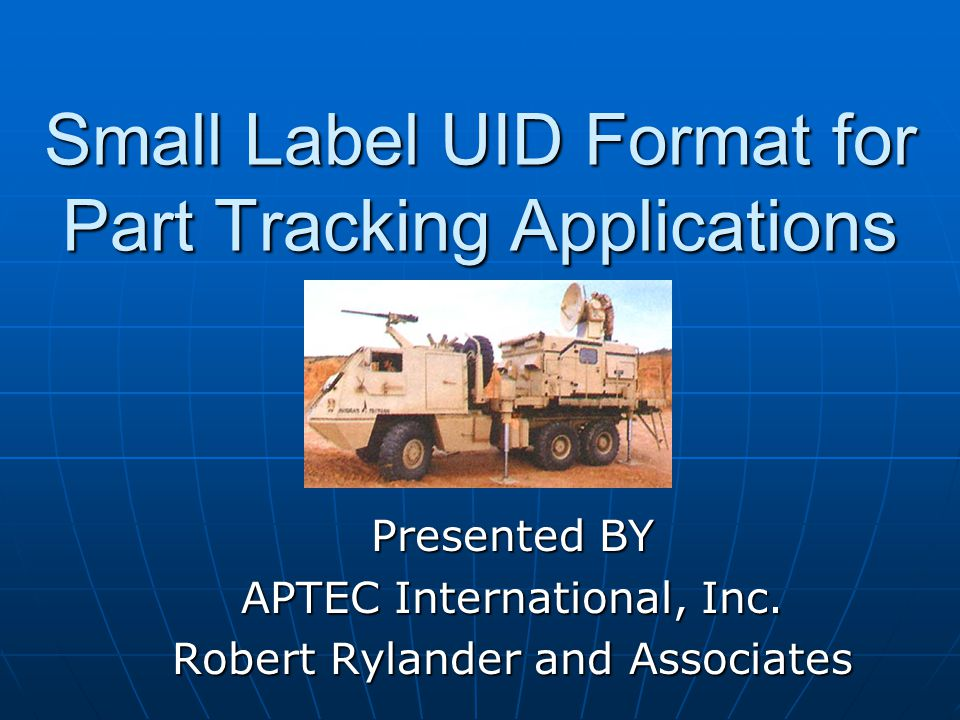 Small Label UID Format for Part Tracking Applications Presented BY APTEC International, Inc.