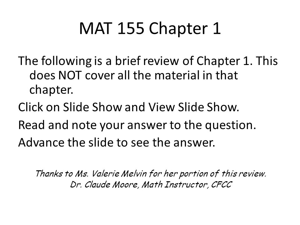 MAT 155 Chapter 1 The following is a brief review of Chapter 1. This does NOT cover all the material in that chapter. Click on Slide Show and View Sli