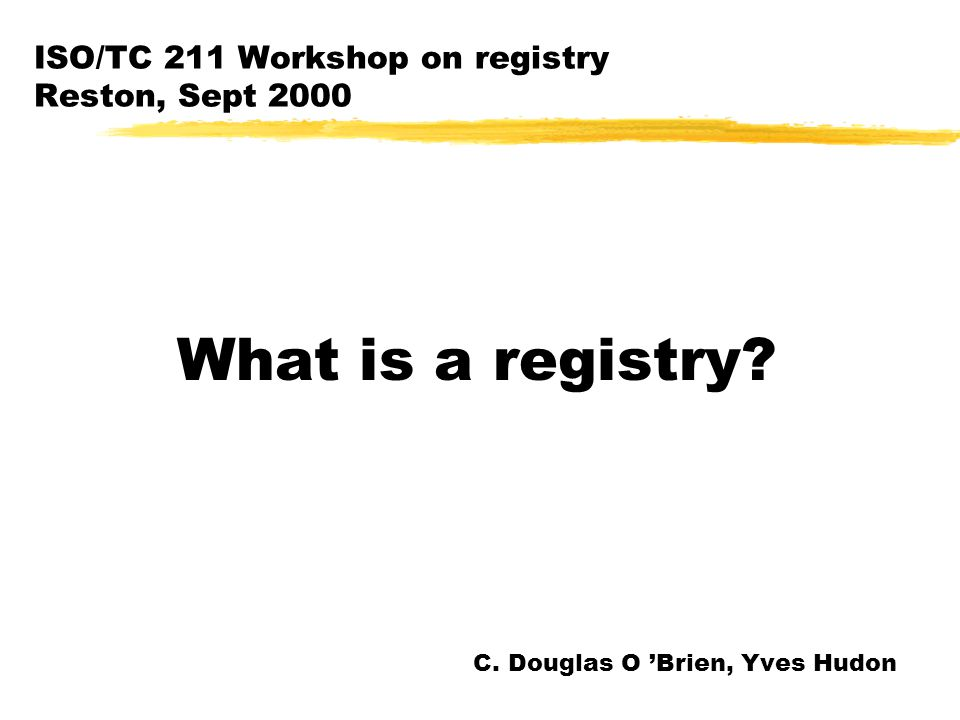 ISO/TC 211 Workshop on registry Reston, Sept 2000 What is a registry.