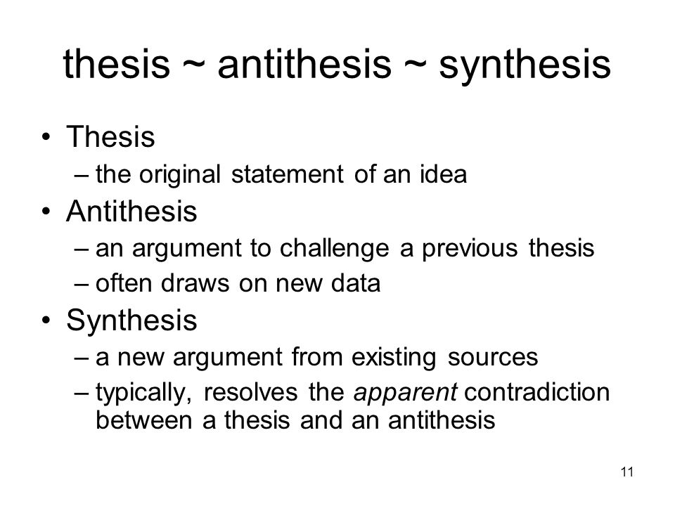 11 thesis ~ antithesis ~ synthesis Thesis –the original statement of an idea Antithesis –an argument to challenge a previous thesis –often draws on ne
