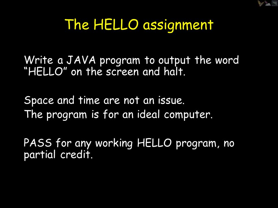 The HELLO assignment Write a JAVA program to output the word HELLO on the screen and halt.