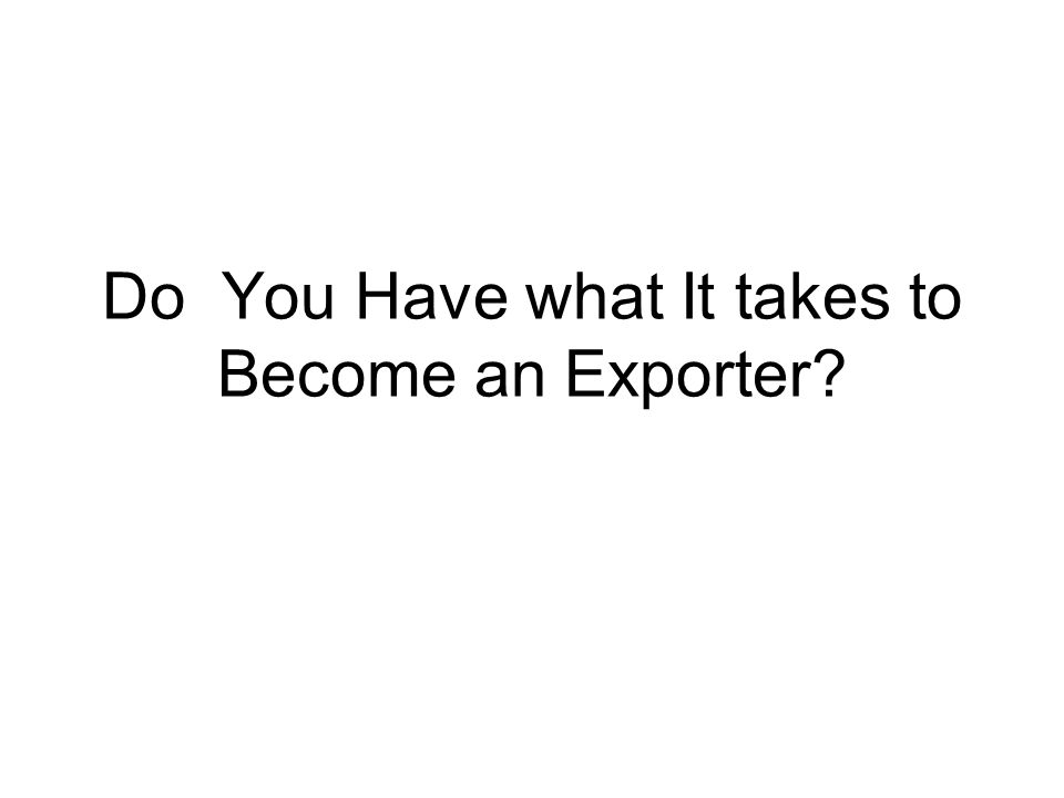 Do You Have what It takes to Become an Exporter